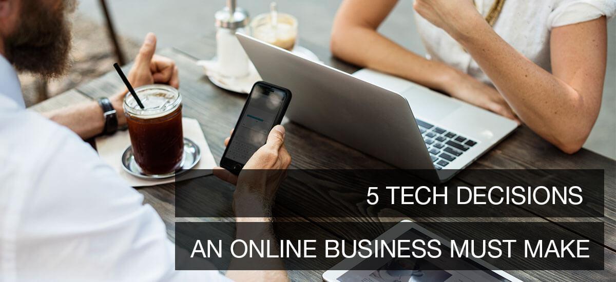 5 tech decisions an online business must make